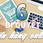 Bí quyết bán hàng online – 6 bí quyết bán hàng online hiệu quả