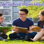 Bí quyết để sinh viên giao tiếp hiệu quả – Kỹ năng giao tiếp
