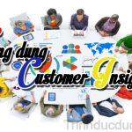 Ứng dụng Customer Insight – Hoạt động tiếp thị của doanh nghiệp
