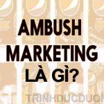 Ambush Marketing là gì? Ưu nhược điểm của Ambush Marketing