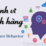 Hành vi khách hàng – Tìm hiểu hành vi khách hàng trong Marketing