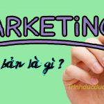 Marketing cơ bản là gì? Hiểu đơn giản về khái niệm Marketing