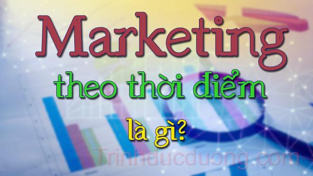 Marketing theo thời điểm là gì