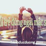Tuổi trẻ đừng ngại mắc sai lầm – Kinh nghiệm sống quý báu
