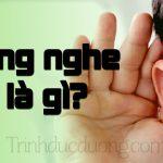 Lắng nghe là gì? Phương pháp rèn luyện khả năng lắng nghe hiệu quả.