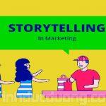 Storytelling marketing là gì? Ý nghĩa thời đại kể chuyện