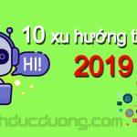 10 xu hướng tiếp thị 2019 – Top xu hướng đáng quan tâm năm nay