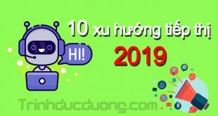 10 xu hướng tiếp thị 2019