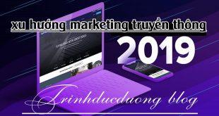 5 xu hướng marketing truyền thông - Xu hướng marketing thống trị 2019