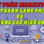 Bài toán Marketing – Tránh lãng phí và nâng cao hiệu quả