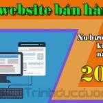 Tạo website bán hàng – Xu hướng kinh doanh của năm 2019